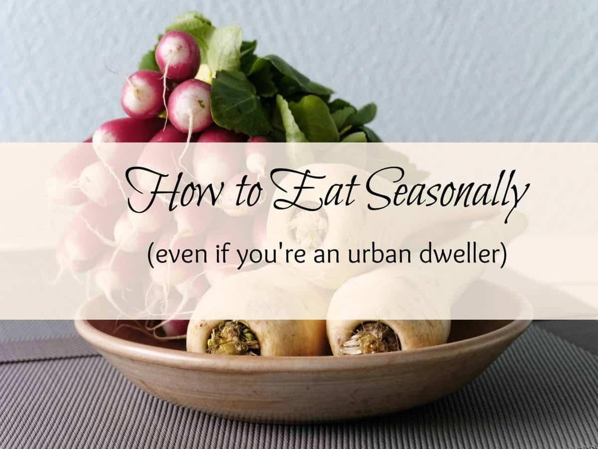 How to Eat Seasonally (Even if You're an Urban Dweller) – Printable Recipes!