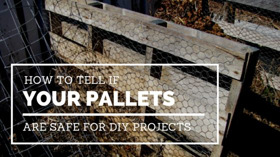How to Tell if Your Pallets are Safe for DIY Projects