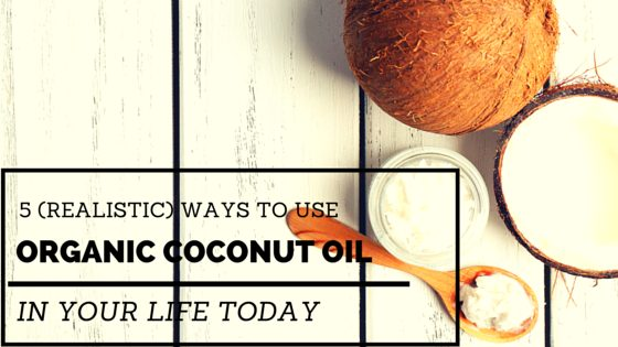 5 (Realistic) Ways To Use Raw Organic Coconut Oil Around Your House Today (You'll Love #3!)