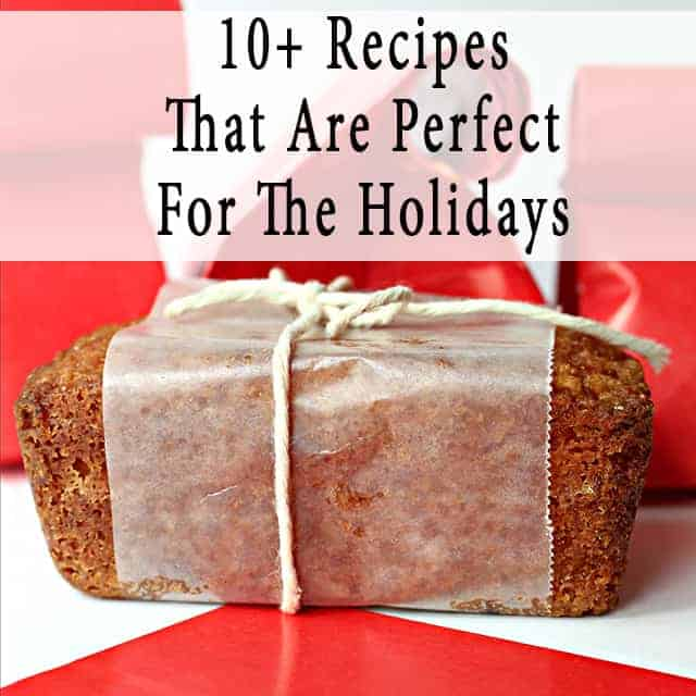 10+ Recipes That Are Perfect For The Holidays