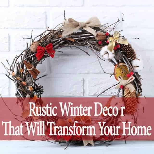 Rustic Winter Decor Ideas That Will Transform Your Home